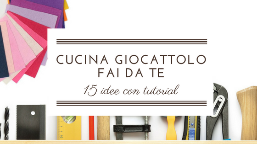 Cucina giocattolo fai da te i migliori 15 tutorial dal web for Cucina giocattolo fai da te in legno