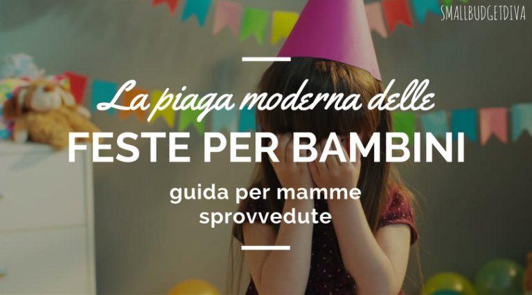 La piaga moderna delle feste per bambini - Piccolo vademecum per mamme sprovvedute _ main
