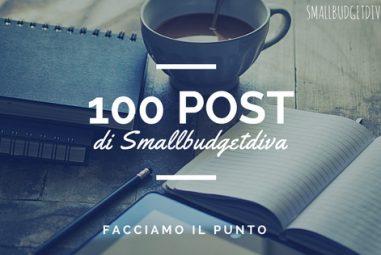 100 Post di Smallbudgetdiva | facciamo il punto della situazione