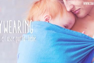 Babywearing | tutto sulle fasce porta-bebé